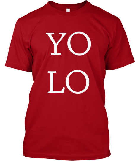 "This Clever Shirt Features an Acceptable Use of the Term ""YOLO"""