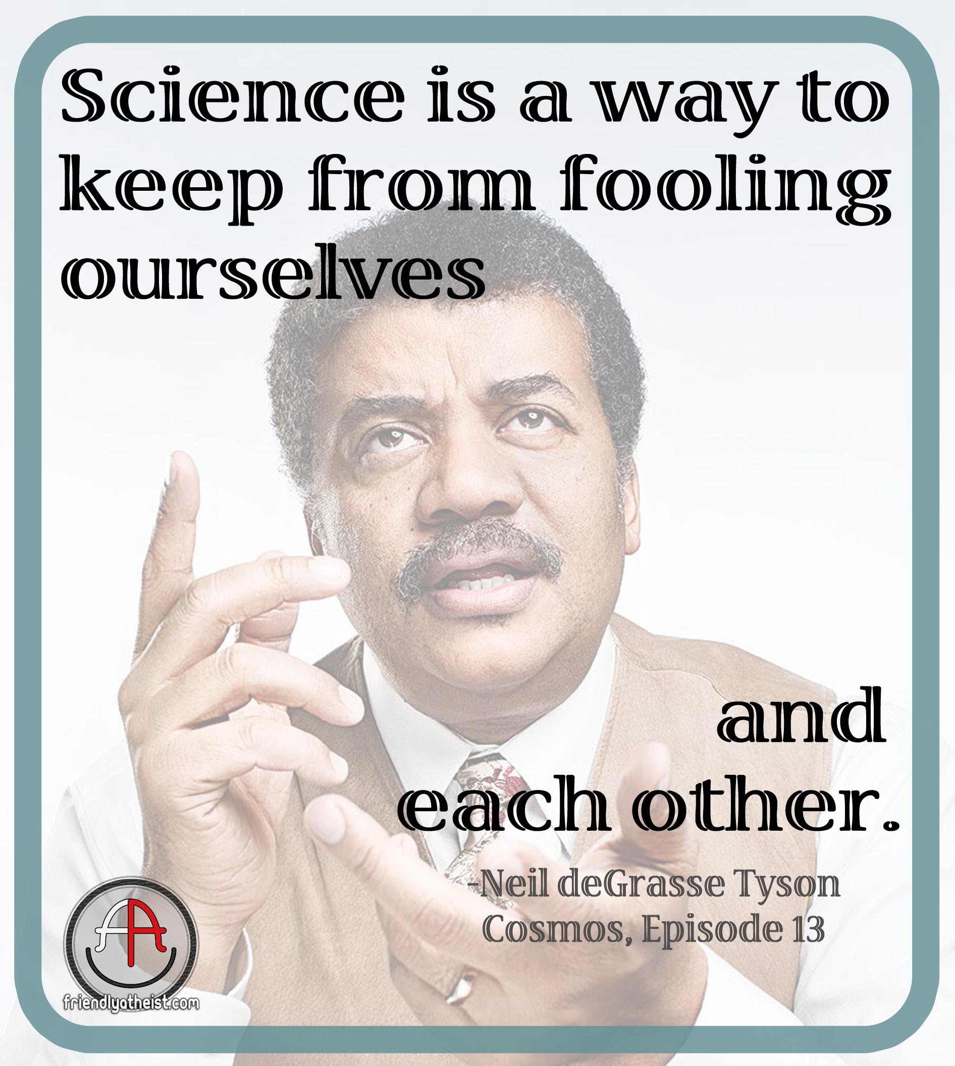 Science is a way to keep from fooling ourselves... and each other